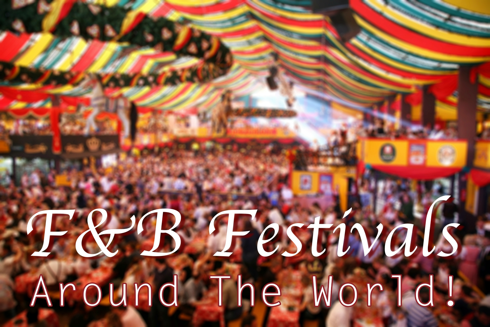 Upcoming Food And Beverage Festivals Around The World