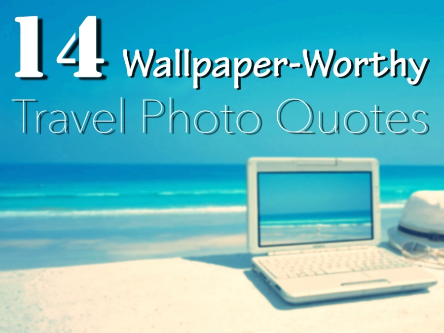 14 Wallpaper Worthy Inspirational Travel Photo Quotes