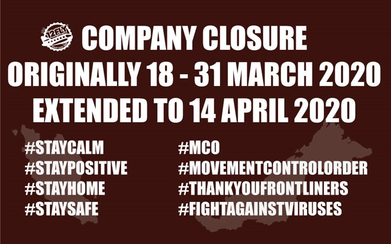 【MALAYSIA MOVEMENT CONTROL ORDER EXTENDED】COMPANY CLOSURE FROM 18 MARCH - 14 APRIL 2020
