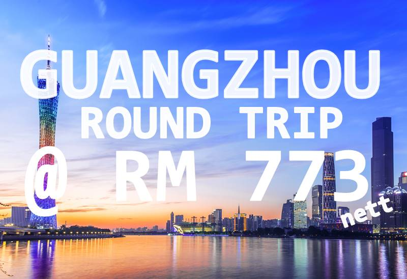 ALL-IN GUANGZHOU BY【CHINA SOUTHERN AIRLINES】@ RM 773 FOR ROUND TRIP
