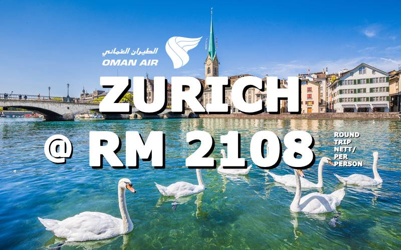 ✈ FLY TO ZURICH BY【OMAN AIR】@ RM 2108 NETT.
