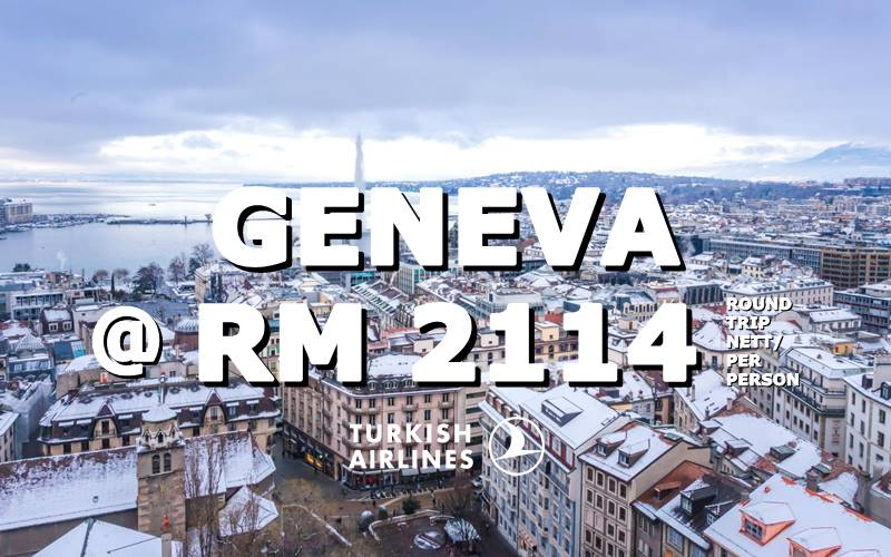 ✈ FLY TO GENEVA BY【TURKISH AIRLINES】@ RM 2114 NETT.